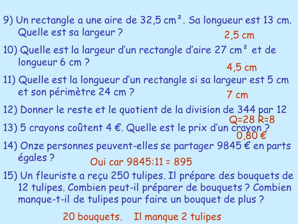 9) Un rectangle a une aire de 32,5 cm². Sa longueur est 13 cm. Quelle est sa largeur ? 10) Quelle est la largeur dun rectangle daire 27 cm² et de long
