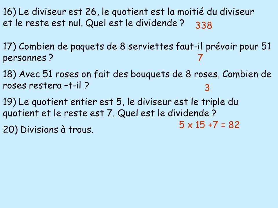 16) Le diviseur est 26, le quotient est la moitié du diviseur et le reste est nul. Quel est le dividende ? 17) Combien de paquets de 8 serviettes faut