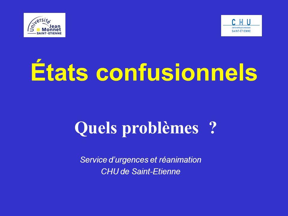 États confusionnels Quels problèmes ? Service durgences et réanimation CHU de Saint-Etienne