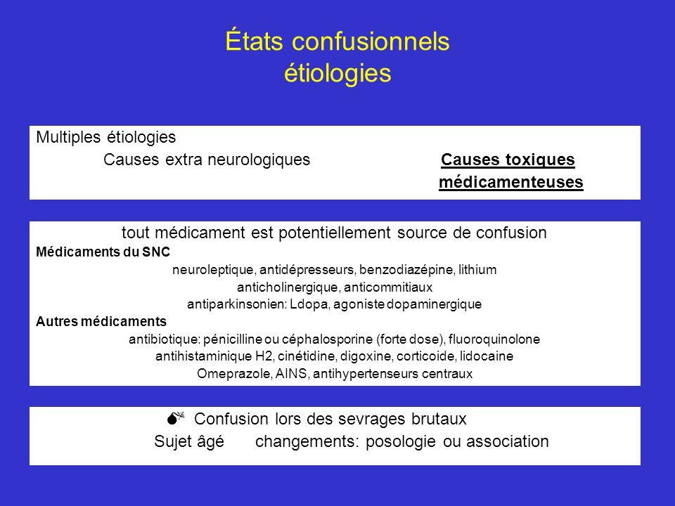 États confusionnels étiologies Multiples étiologies Causes extra neurologiquesCauses toxiques médicamenteuses tout médicament est potentiellement sour