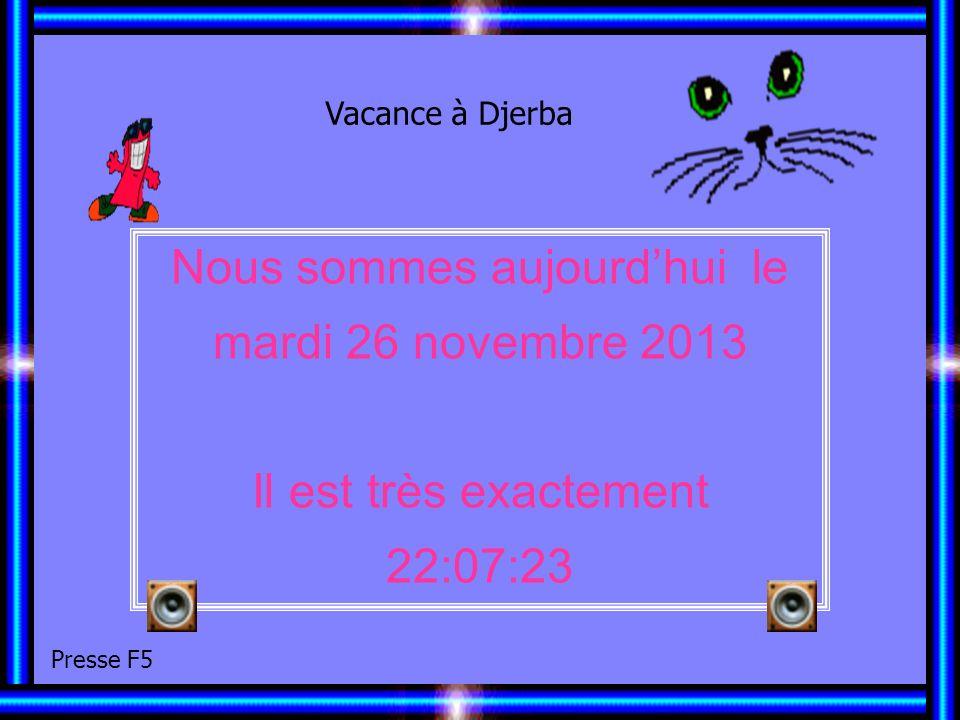 Nous sommes aujourdhui le mardi 26 novembre 2013 Il est très exactement 22:09:20 Vacance à Djerba Presse F5