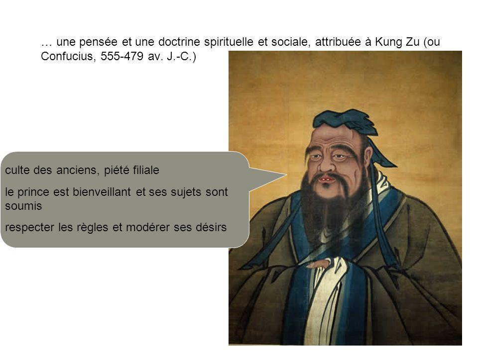 … une pensée et une doctrine spirituelle et sociale, attribuée à Kung Zu (ou Confucius, 555-479 av. J.-C.) culte des anciens, piété filiale le prince