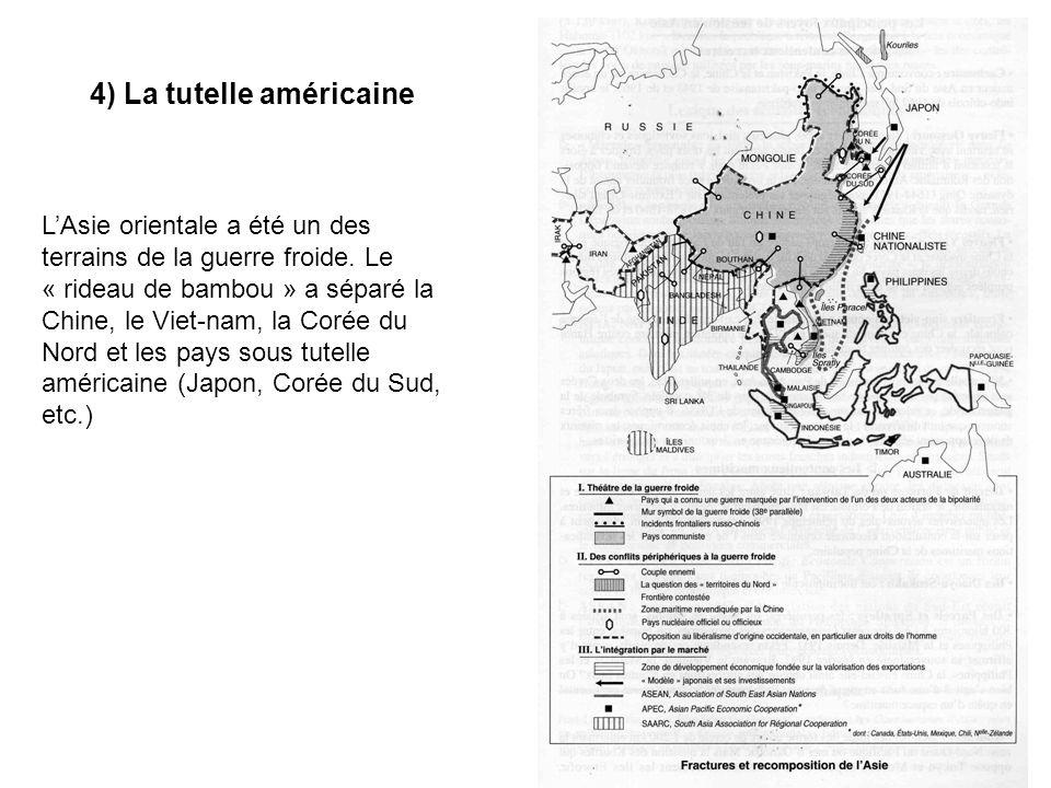 4) La tutelle américaine LAsie orientale a été un des terrains de la guerre froide. Le « rideau de bambou » a séparé la Chine, le Viet-nam, la Corée d