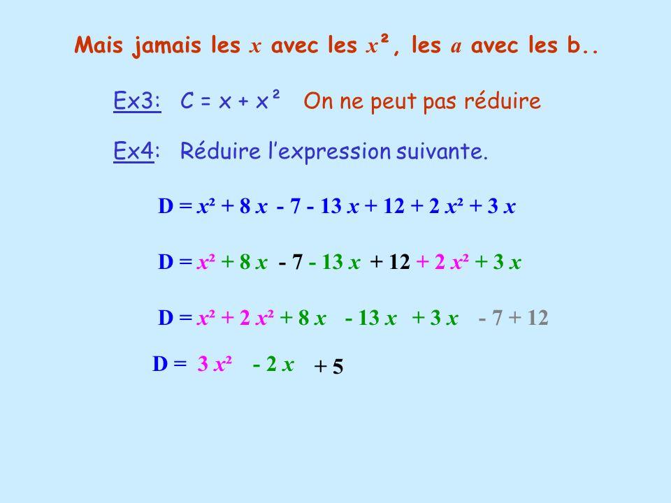 D = x² + 8 x - 7 - 13 x + 12 + 2 x² + 3 x Ex4: Réduire lexpression suivante. D = x² + 8 x - 7 - 13 x + 12 + 2 x² + 3 x D = x² + 2 x² + 8 x - 13 x + 3