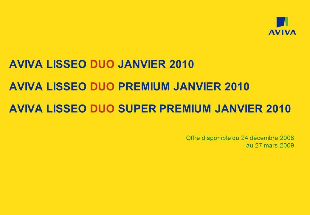 AVIVA LISSEO DUO JANVIER 2010 AVIVA LISSEO DUO PREMIUM JANVIER 2010 AVIVA LISSEO DUO SUPER PREMIUM JANVIER 2010 Offre disponible du 24 décembre 2008 a