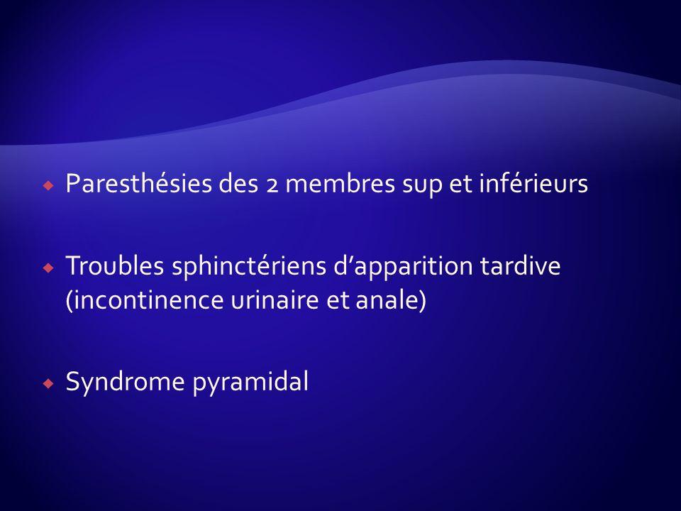 Paresthésies des 2 membres sup et inférieurs Troubles sphinctériens dapparition tardive (incontinence urinaire et anale) Syndrome pyramidal