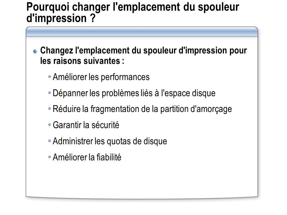 Procédure de changement de l emplacement du spouleur d impression Le formateur va montrer comment changer l emplacement du spouleur d impression