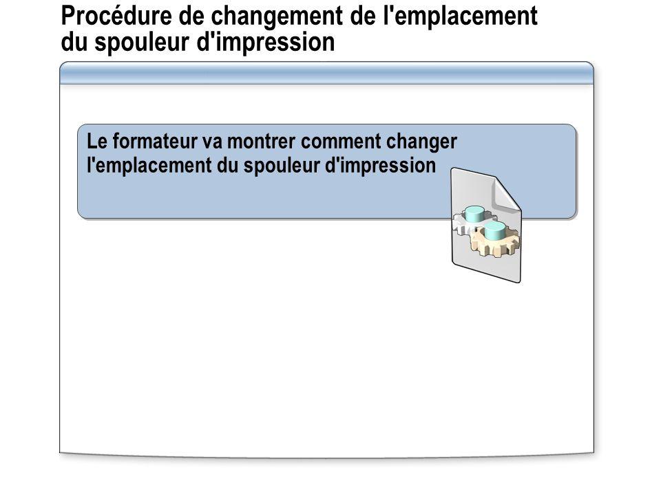 Application pratique : Changement de l emplacement du spouleur d impression Dans cette application pratique, vous allez changer l emplacement du spouleur d impression et vérifier qu il a bien été déplacé