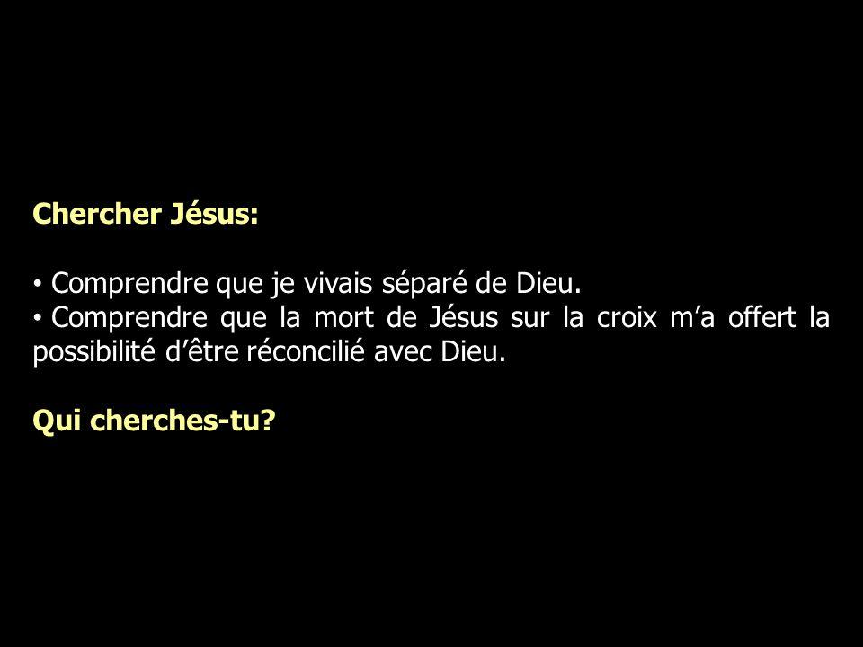 Chercher Jésus: Comprendre que je vivais séparé de Dieu. Comprendre que la mort de Jésus sur la croix ma offert la possibilité dêtre réconcilié avec D