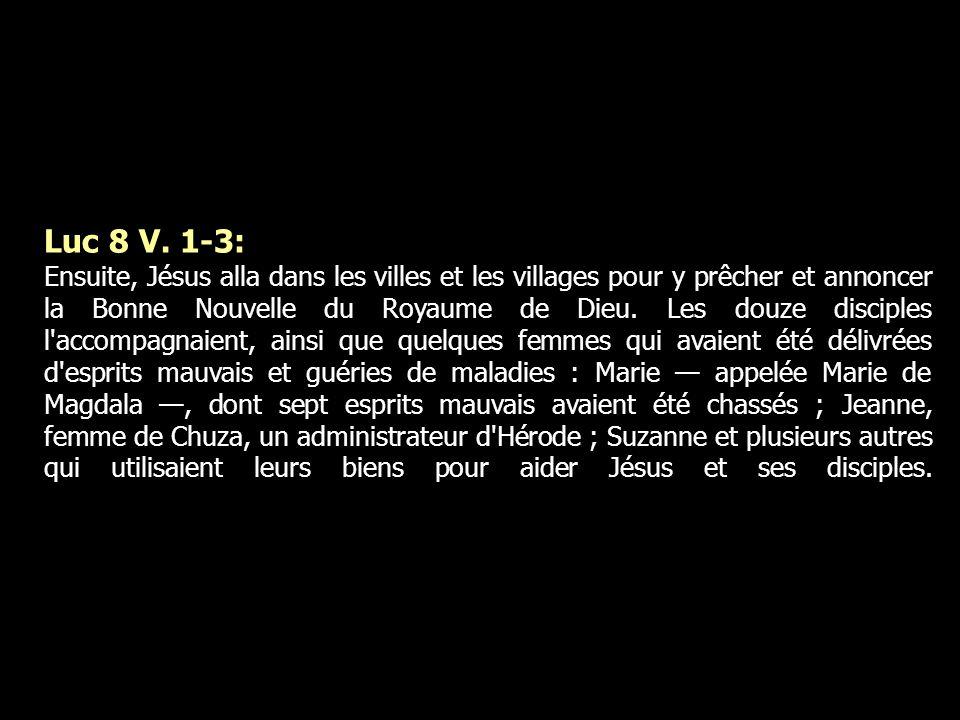 Luc 8 V. 1-3: Ensuite, Jésus alla dans les villes et les villages pour y prêcher et annoncer la Bonne Nouvelle du Royaume de Dieu. Les douze disciples