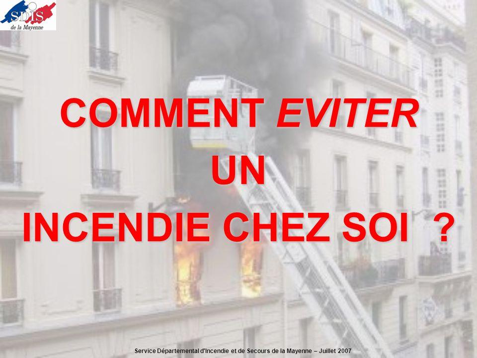 COMMENT EVITER UN INCENDIE CHEZ SOI ? Service Départemental d'Incendie et de Secours de la Mayenne – Juillet 2007