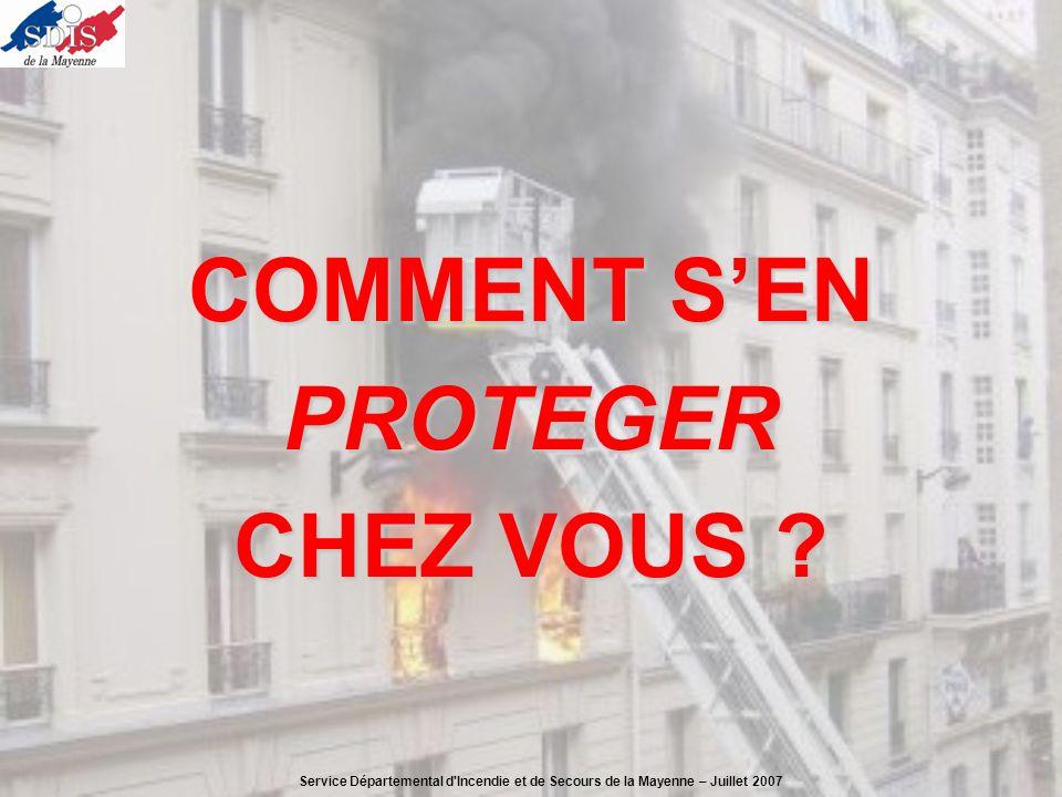 COMMENT SEN PROTEGER CHEZ VOUS ? Service Départemental d'Incendie et de Secours de la Mayenne – Juillet 2007