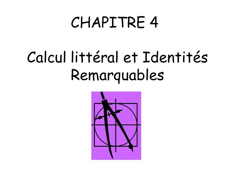 CHAPITRE 4 Calcul littéral et Identités Remarquables