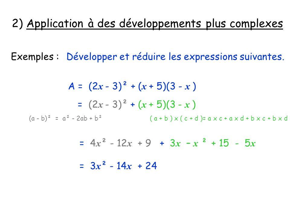 2) Application à des développements plus complexes Exemples :Développer et réduire les expressions suivantes. A = (2 x - 3)² + ( x + 5)(3 - x ) = (2 x