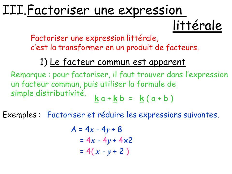III.Factoriser une expression littérale Factoriser une expression littérale, cest la transformer en un produit de facteurs. 1) Le facteur commun est a