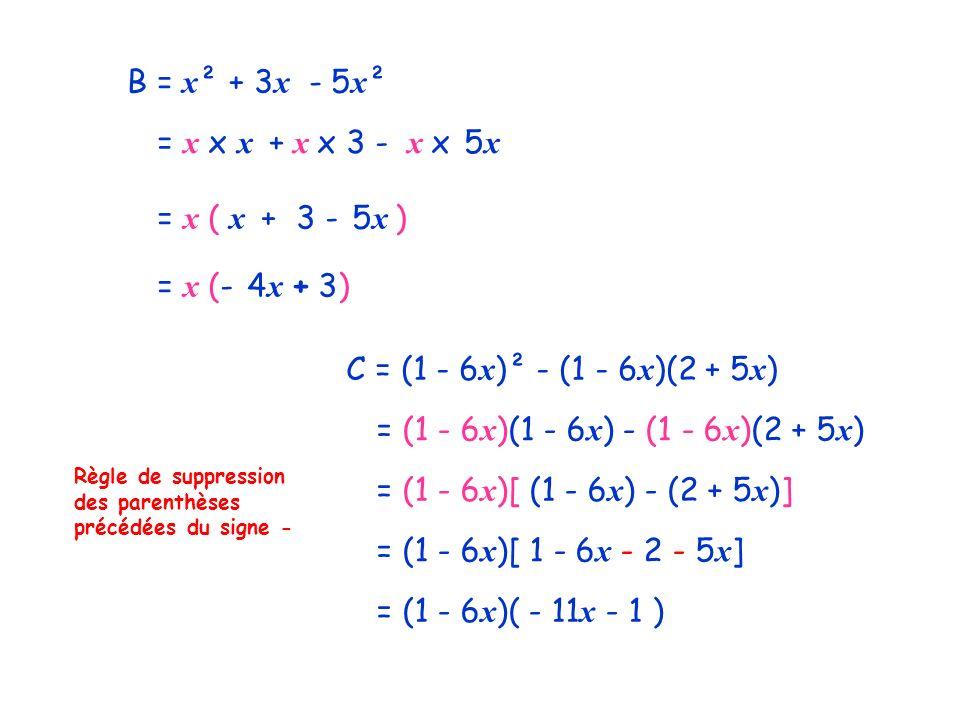 B = x ² + 3 x - 5 x ² = x x x + x x 3 - x x 5 x = x ( x + 3 - 5 x ) = x (- 4 x + 3) C = (1 - 6 x )² - (1 - 6 x )(2 + 5 x ) = (1 - 6 x )(1 - 6 x ) - (1