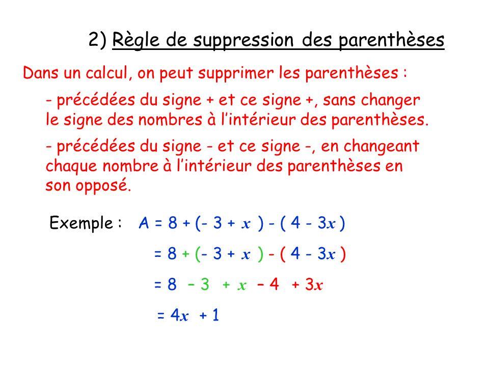 2) Règle de suppression des parenthèses Dans un calcul, on peut supprimer les parenthèses : - précédées du signe + et ce signe +, sans changer le sign