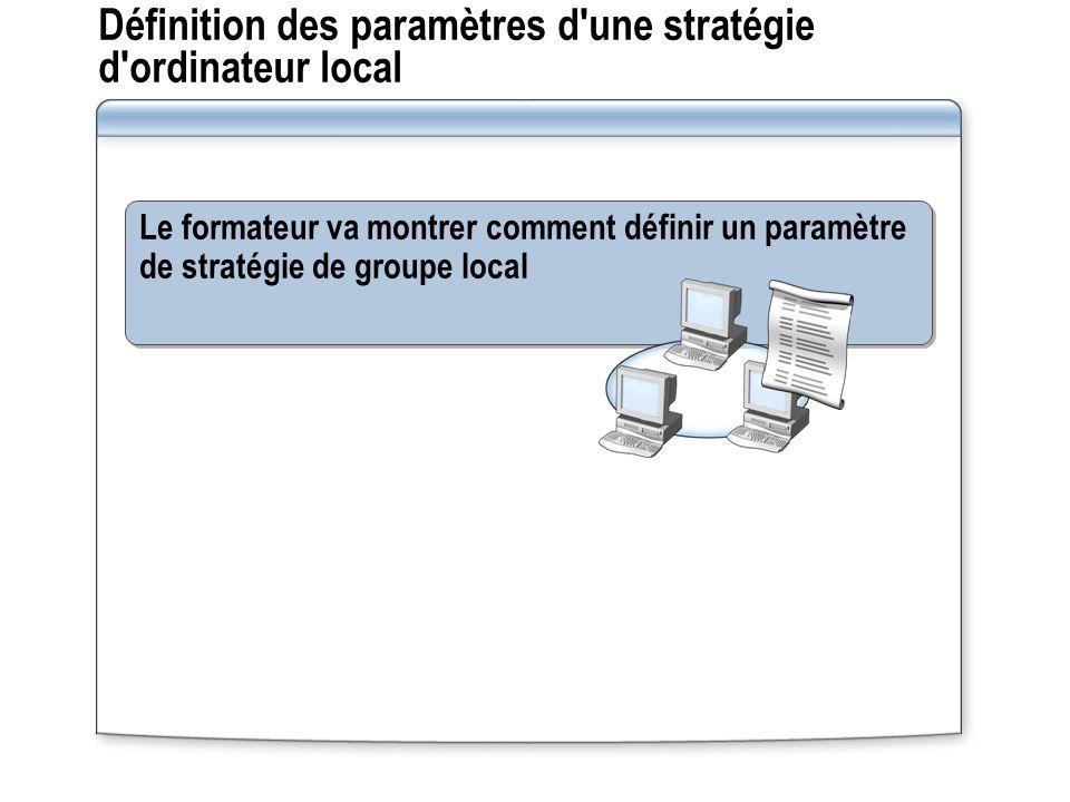 Définition des paramètres d'une stratégie d'ordinateur local Le formateur va montrer comment définir un paramètre de stratégie de groupe local