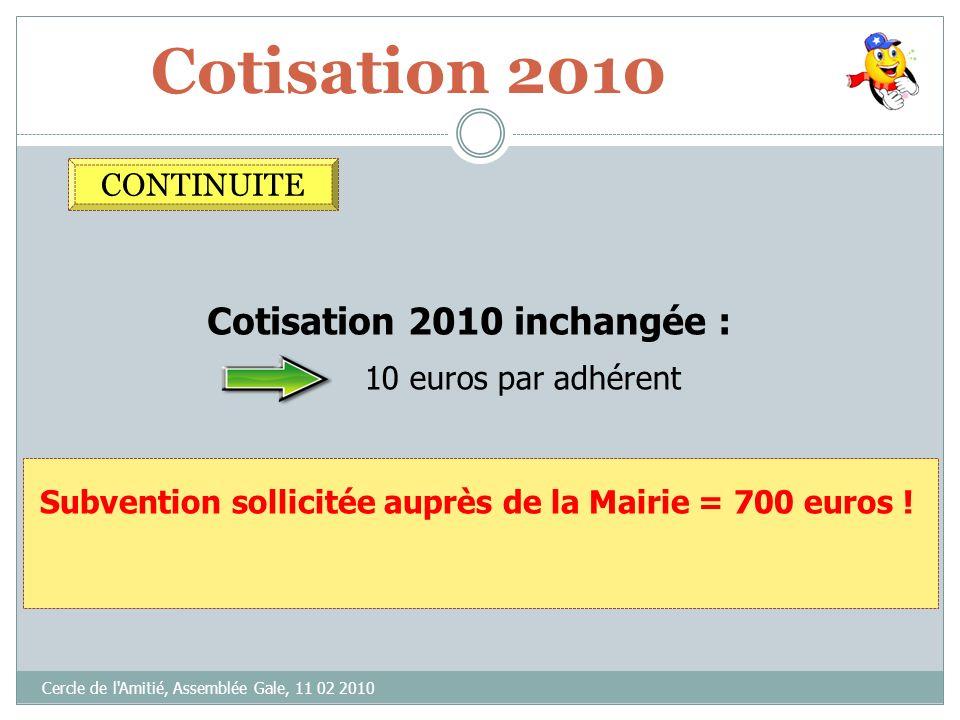 Cotisation 2010 Cercle de l'Amitié, Assemblée Gale, 11 02 2010 Cotisation 2010 inchangée : 10 euros par adhérent CONTINUITE