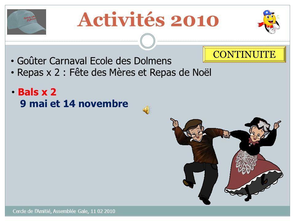 Activités 2010 Cercle de l'Amitié, Assemblée Gale, 11 02 2010 CONTINUITE Goûter Carnaval Ecole des Dolmens Repas x 2 Fête des Mères et Noël 3 juin et