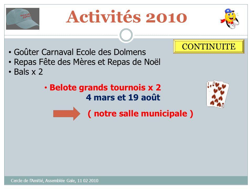 Activités 2010 Cercle de l'Amitié, Assemblée Gale, 11 02 2010 CONTINUITE Goûter Carnaval Ecole des Dolmens Repas x 2 : Fête des Mères et Repas de Noël