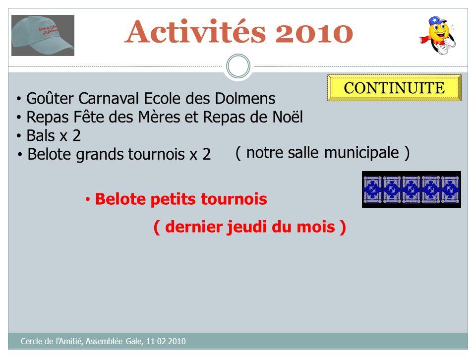 Activités 2010 Cercle de l'Amitié, Assemblée Gale, 11 02 2010 CONTINUITE Goûter Carnaval Ecole des Dolmens Repas Fête des Mères et Repas de Noël Bals