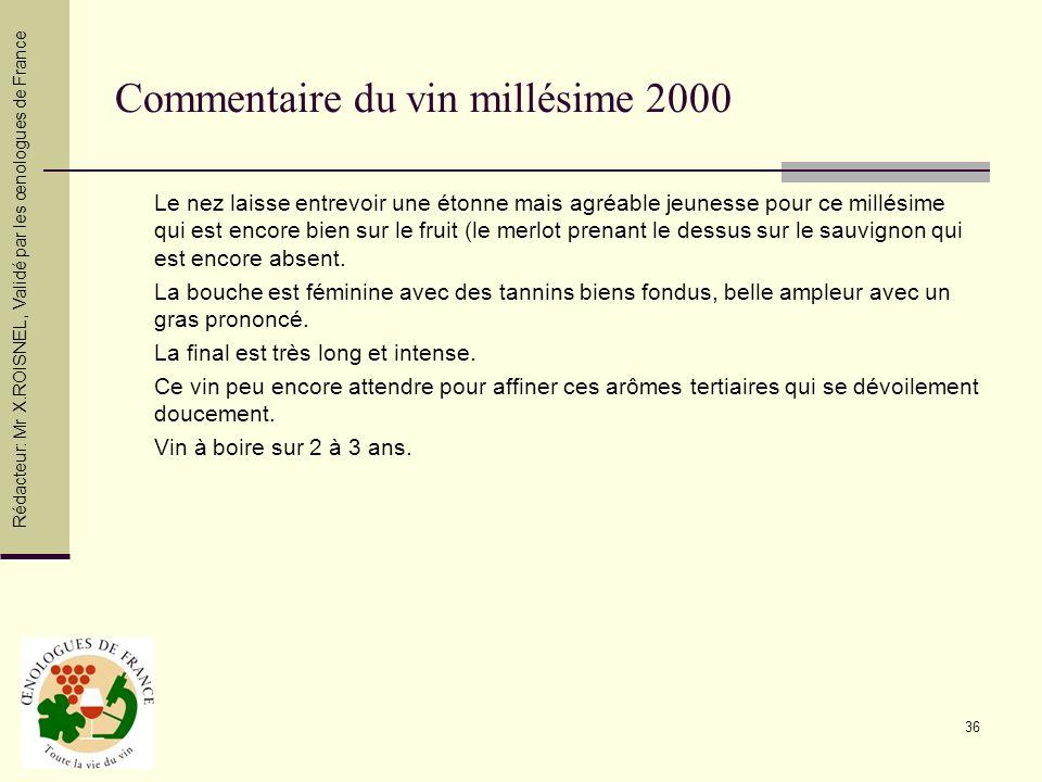 36 Commentaire du vin millésime 2000 Le nez laisse entrevoir une étonne mais agréable jeunesse pour ce millésime qui est encore bien sur le fruit (le