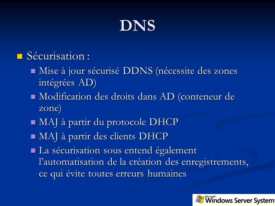 DNS Sécurisation : Sécurisation : Mise à jour sécurisé DDNS (nécessite des zones intégrées AD) Mise à jour sécurisé DDNS (nécessite des zones intégrée
