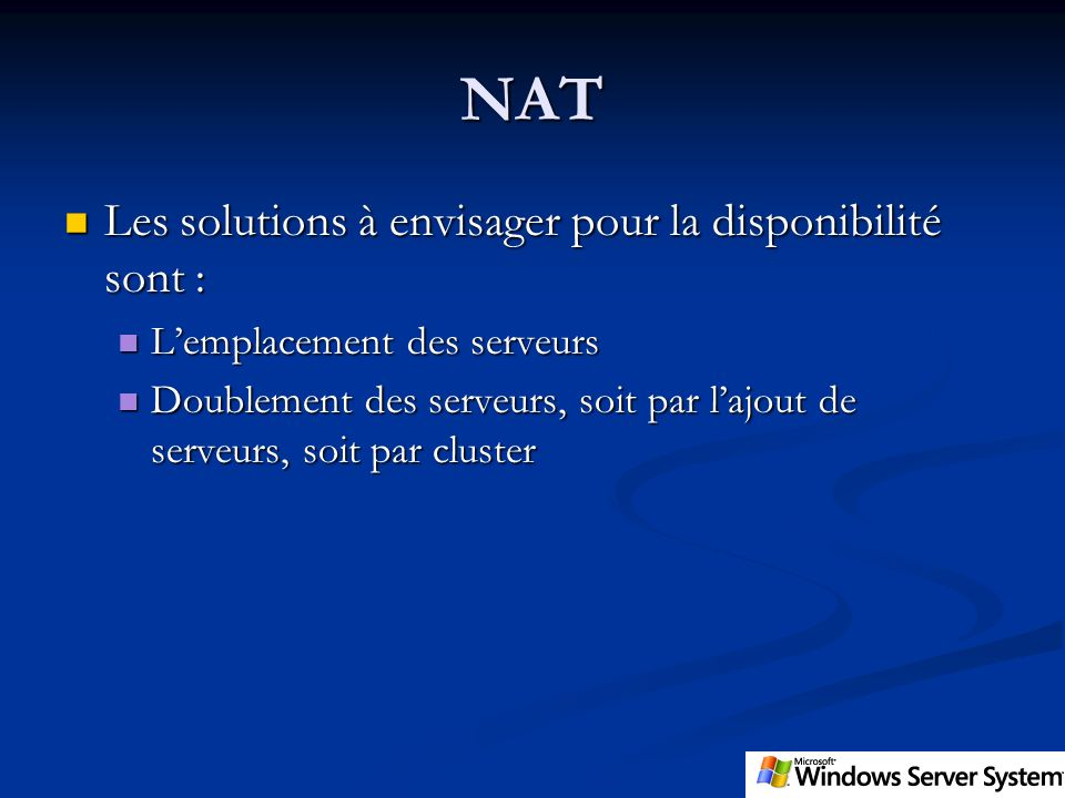 NAT Les solutions à envisager pour la disponibilité sont : Les solutions à envisager pour la disponibilité sont : Lemplacement des serveurs Lemplaceme