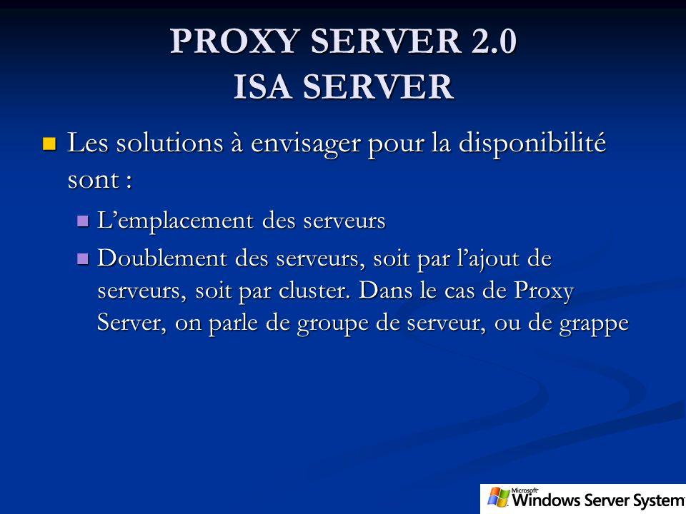 PROXY SERVER 2.0 ISA SERVER Les solutions à envisager pour la disponibilité sont : Les solutions à envisager pour la disponibilité sont : Lemplacement