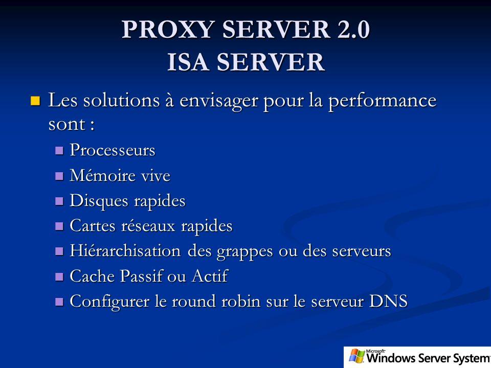 PROXY SERVER 2.0 ISA SERVER Les solutions à envisager pour la performance sont : Les solutions à envisager pour la performance sont : Processeurs Proc