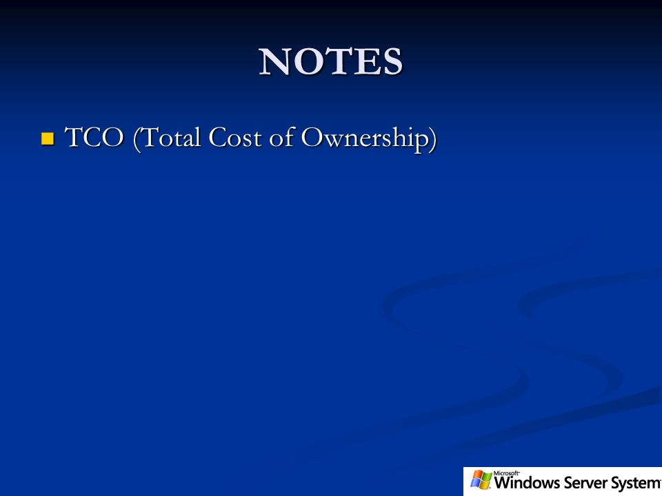 NOTES TCO (Total Cost of Ownership) TCO (Total Cost of Ownership)