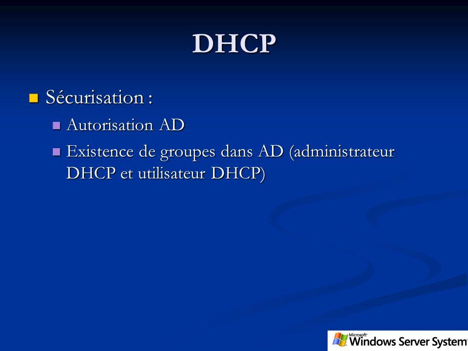 DHCP Sécurisation : Sécurisation : Autorisation AD Autorisation AD Existence de groupes dans AD (administrateur DHCP et utilisateur DHCP) Existence de