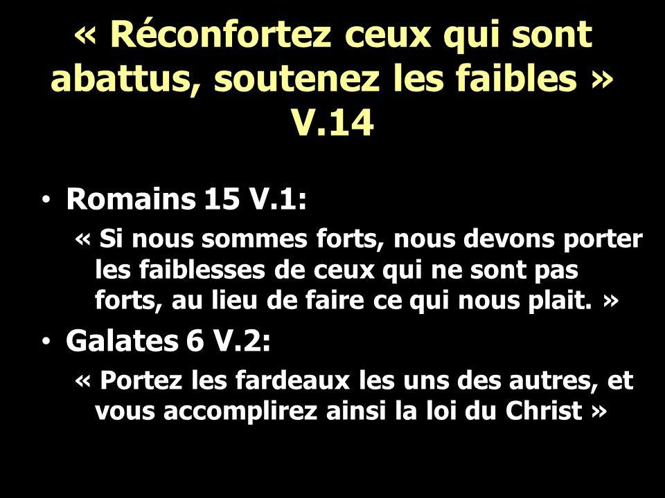 « Réconfortez ceux qui sont abattus, soutenez les faibles » V.14