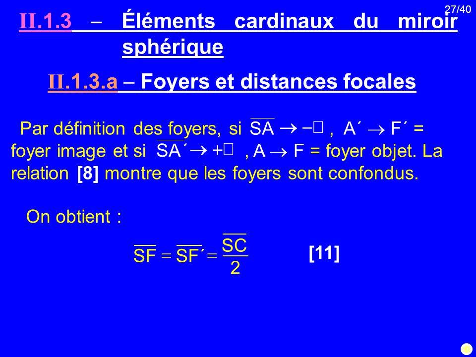 27/40 II.1.3 Éléments cardinaux du miroir sphérique Par définition des foyers, si, A´ F´ = foyer image et si, A F = foyer objet. La relation [8] montr