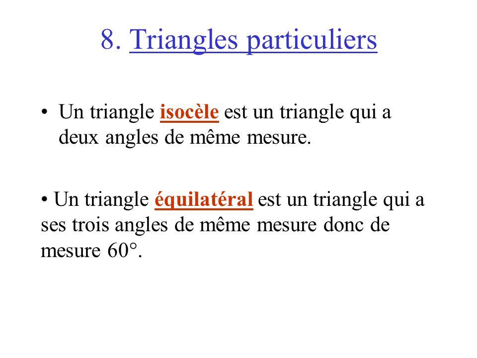 8. Triangles particuliers Un triangle isocèle est un triangle qui a deux angles de même mesure. Un triangle équilatéral est un triangle qui a ses troi