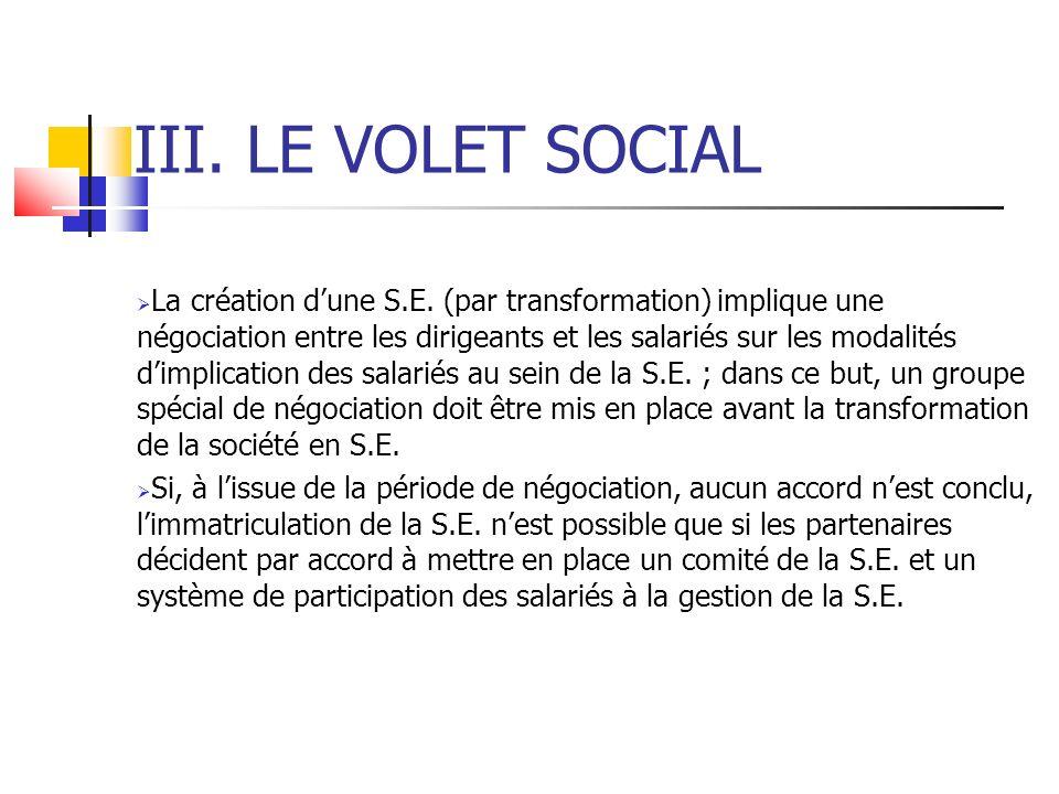 III. LE VOLET SOCIAL La création dune S.E. (par transformation) implique une négociation entre les dirigeants et les salariés sur les modalités dimpli