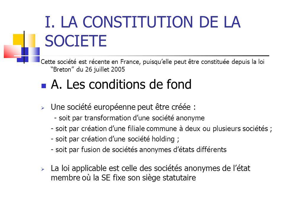 I. LA CONSTITUTION DE LA SOCIETE Cette société est récente en France, puisquelle peut être constituée depuis la loi Breton du 26 juillet 2005 A. Les c