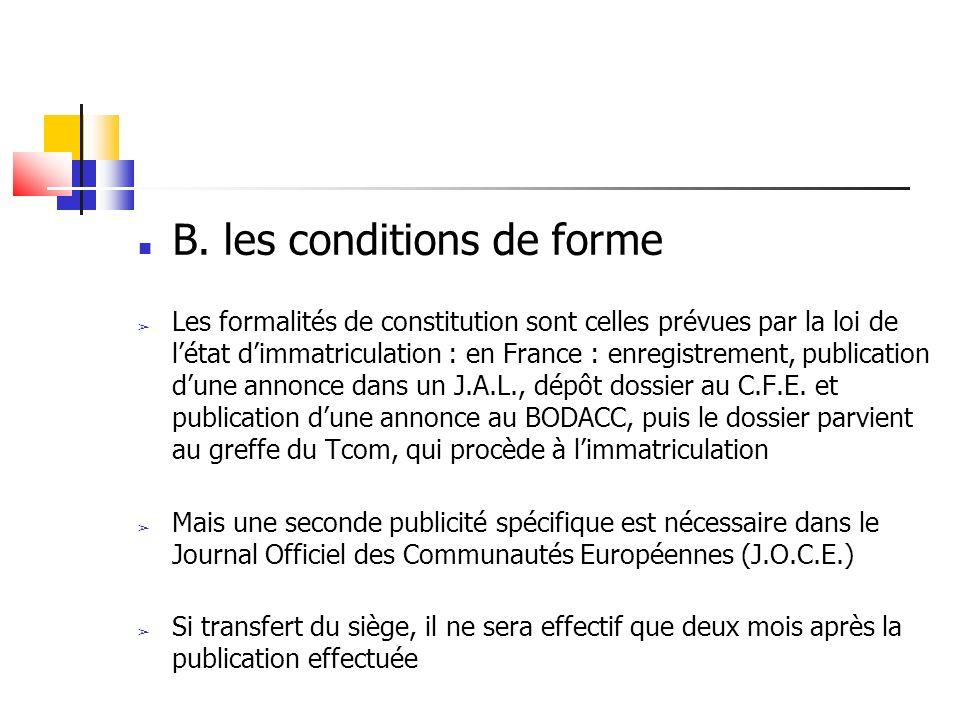 B. les conditions de forme Les formalités de constitution sont celles prévues par la loi de létat dimmatriculation : en France : enregistrement, publi