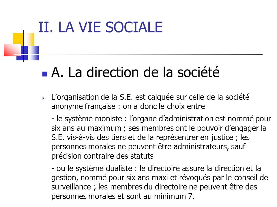 II. LA VIE SOCIALE A. La direction de la société Lorganisation de la S.E. est calquée sur celle de la société anonyme française : on a donc le choix e