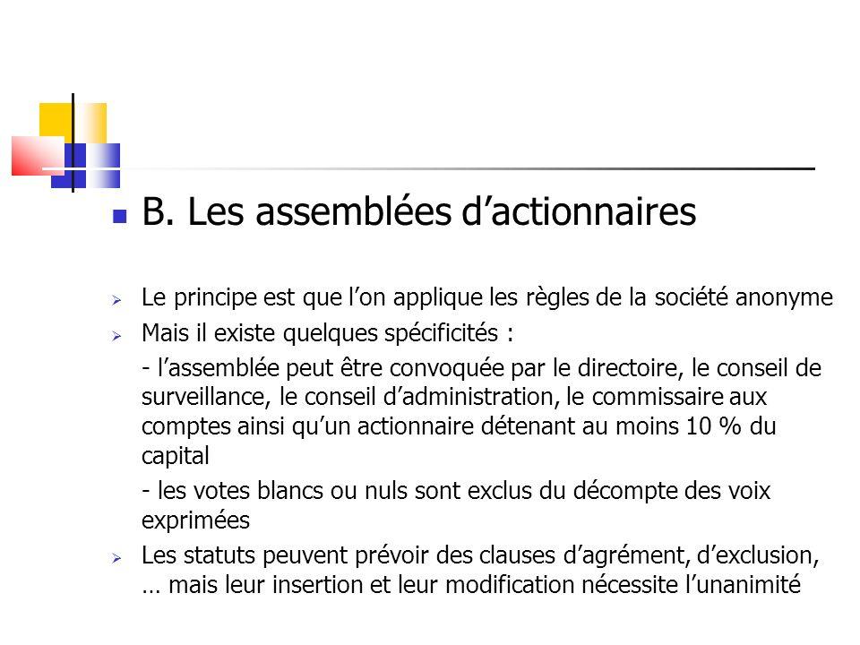 B. Les assemblées dactionnaires Le principe est que lon applique les règles de la société anonyme Mais il existe quelques spécificités : - lassemblée