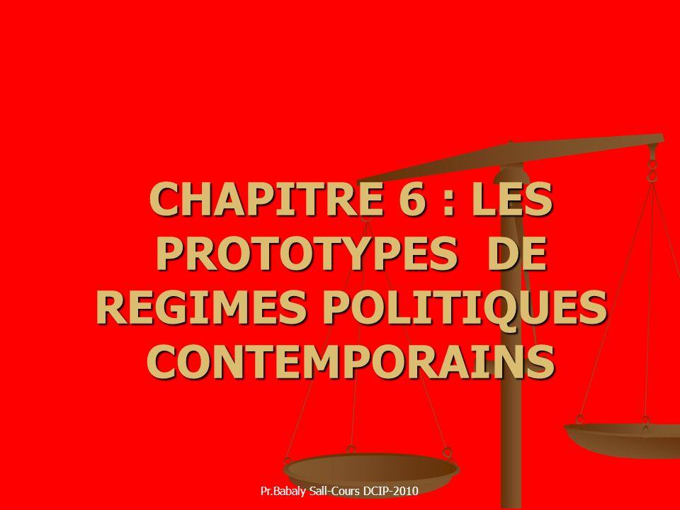 CHAPITRE 6 : LES PROTOTYPES DE REGIMES POLITIQUES CONTEMPORAINS Pr.Babaly Sall-Cours DCIP-2010