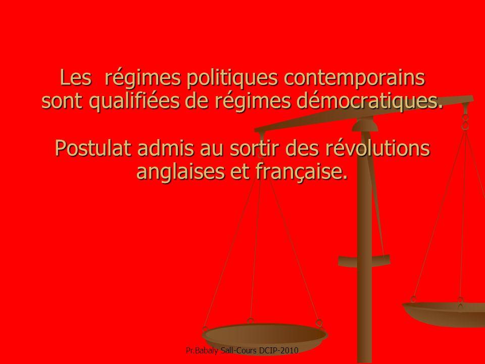 Les régimes politiques contemporains sont qualifiées de régimes démocratiques. Postulat admis au sortir des révolutions anglaises et française. Pr.Bab