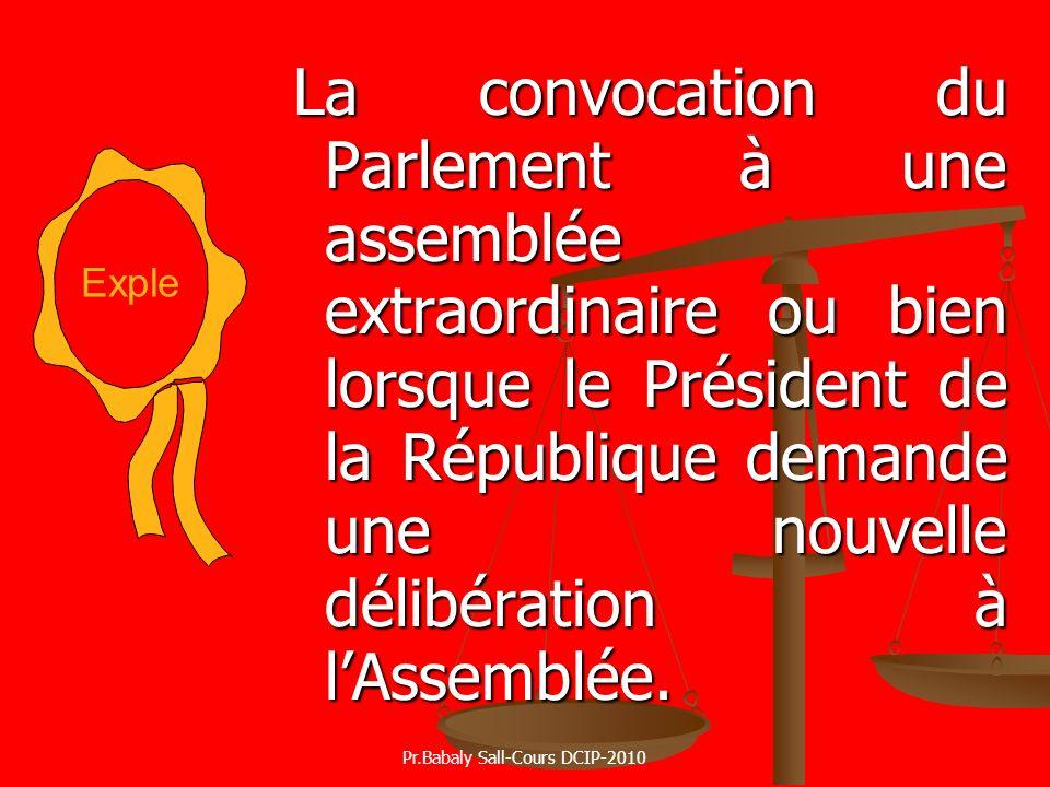 La convocation du Parlement à une assemblée extraordinaire ou bien lorsque le Président de la République demande une nouvelle délibération à lAssemblé