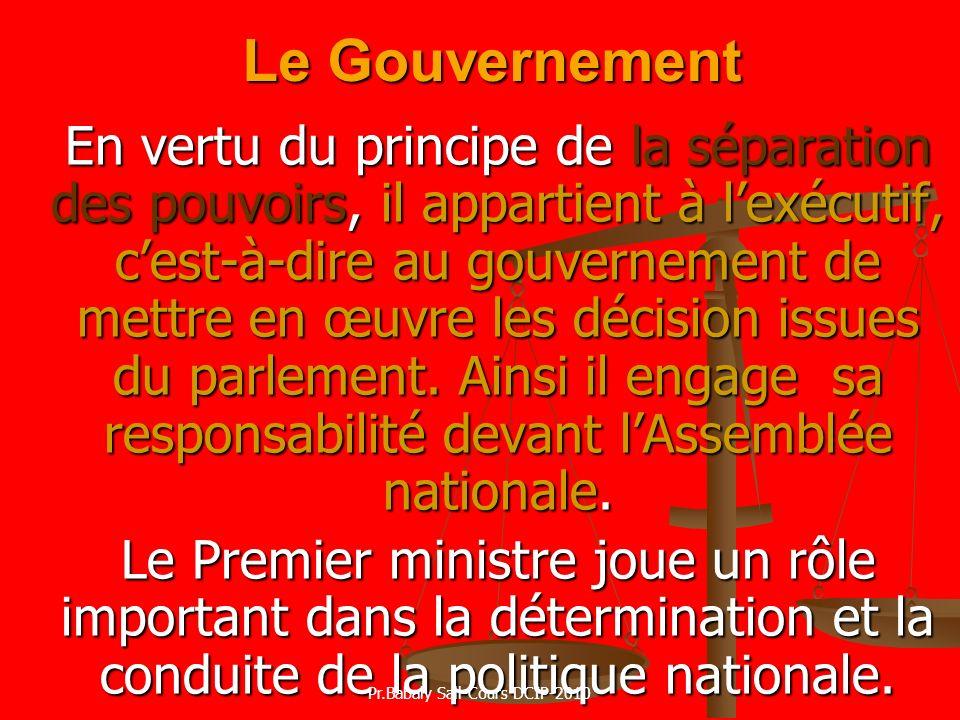 Le Gouvernement Le Gouvernement En vertu du principe de la séparation des pouvoirs, il appartient à lexécutif, cest-à-dire au gouvernement de mettre e