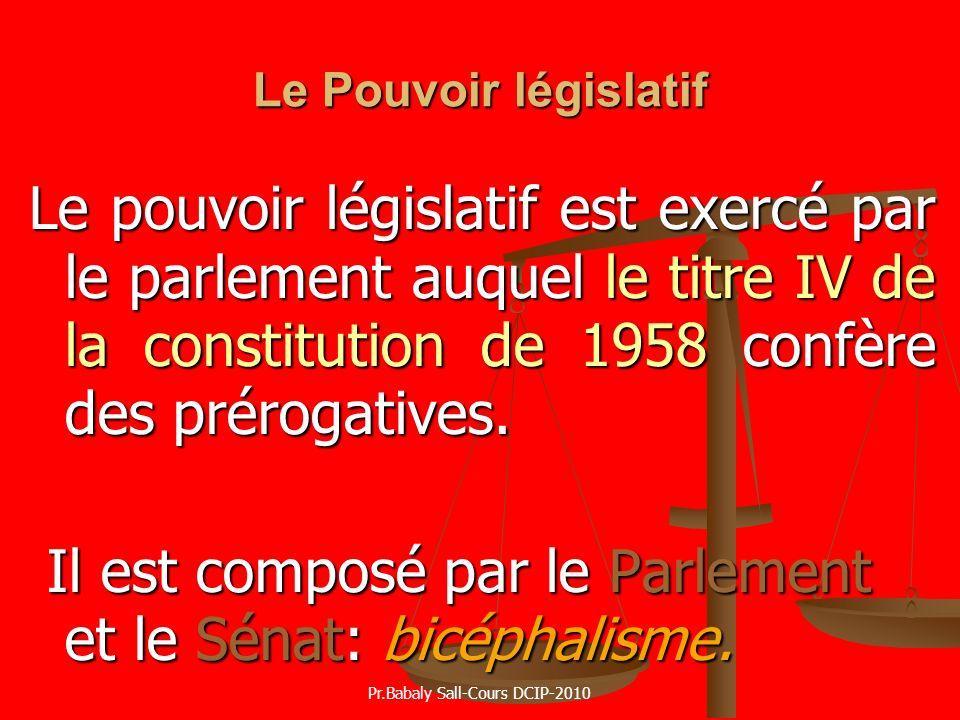 Le Pouvoir législatif Le pouvoir législatif est exercé par le parlement auquel le titre IV de la constitution de 1958 confère des prérogatives. Il est