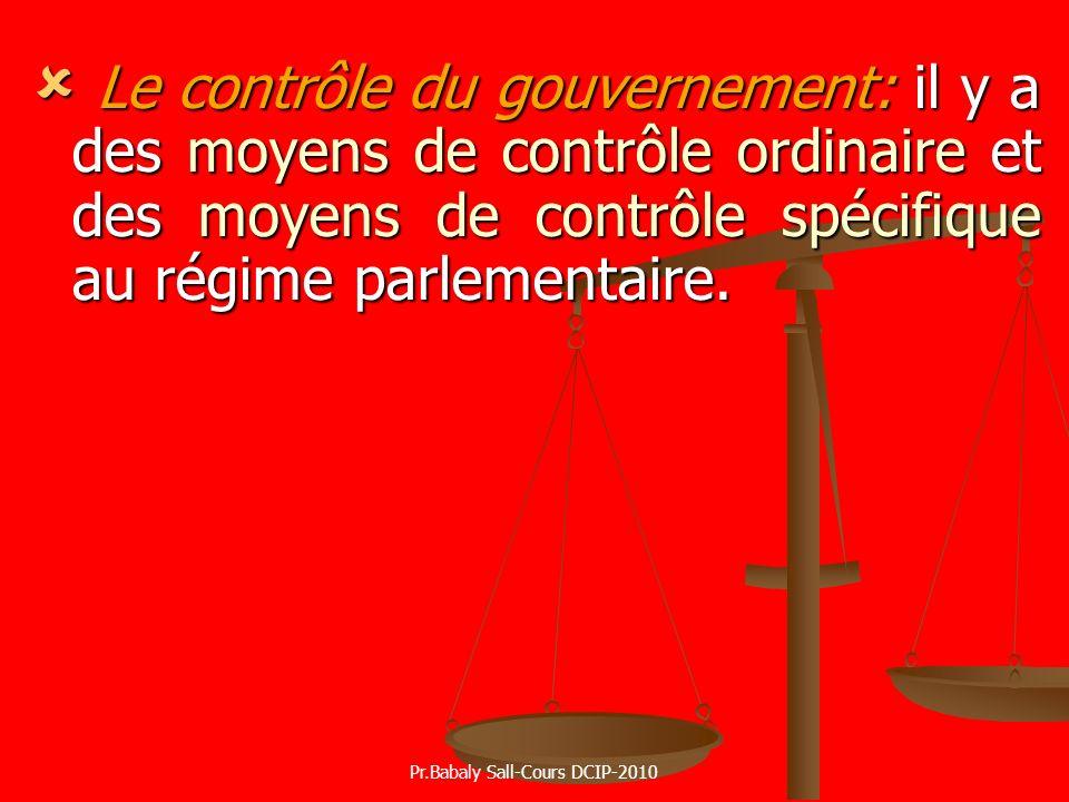 Le contrôle du gouvernement: il y a des moyens de contrôle ordinaire et des moyens de contrôle spécifique au régime parlementaire. Le contrôle du gouv