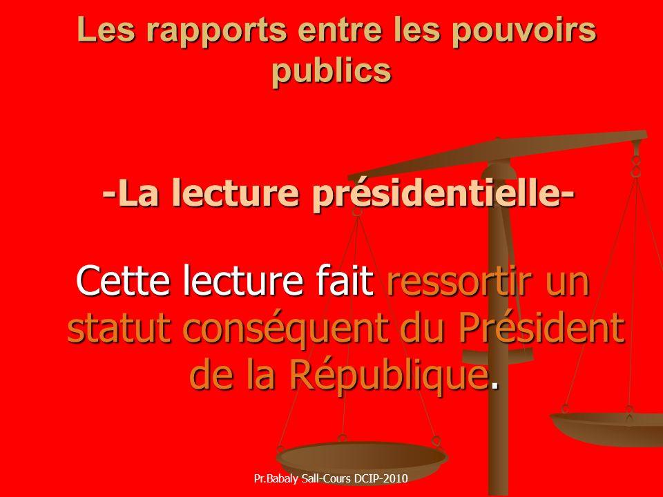 Les rapports entre les pouvoirs publics Les rapports entre les pouvoirs publics -La lecture présidentielle- -La lecture présidentielle- Cette lecture