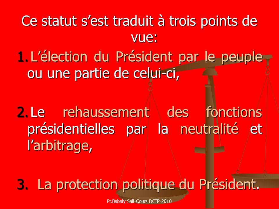 Ce statut sest traduit à trois points de vue: 1.Lélection du Président par le peuple ou une partie de celui-ci, 2.Le rehaussement des fonctions présid