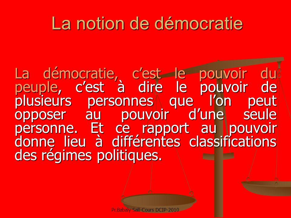 La notion de démocratie La démocratie, cest le pouvoir du peuple, cest à dire le pouvoir de plusieurs personnes que lon peut opposer au pouvoir dune s